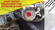 What Causes Insufficient Fuel Pressure in Your Audi