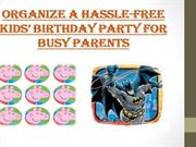 Organize a Hassle –Free Kid's Birthday Party for Busy Parents