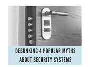 Debunking 4 popular myths about security systems