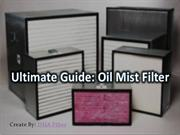 Ultimate Guide About Industrial Oil mist Filters