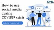 How to use social media during COVID19 crisis