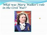 What was Mary Walker�s role in the Civil