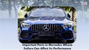Important Parts in Mercedes Whose Failure Can Affect Its Performance