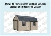 Things To Remember In Building Outdoor Storage Shed Redmond Oregon