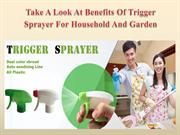 Take A Look At Benefits Of Trigger Sprayer For Household And Garden