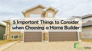 5 Important Things to Consider when Choosing a Home Builder