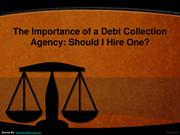 The Importance of a Debt Collection Agency: Should I Hire One?