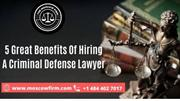 5 Great Benefits Of Hiring A Criminal Defense Lawyer