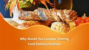 Why Should You Consider Starting Food Delivery Business?