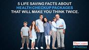 5 Life Saving Facts About Health Checkup Packages