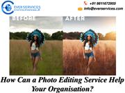 Select The Very Best Photo Editing Service For Your Organisation