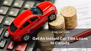 Get An Instant Car Title Loans In Canada