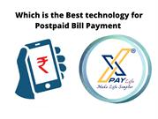 Which is the Best technology for Postpaid Bill Payment - XPay Life