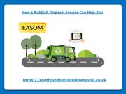 How a Rubbish Disposal Service Can Help You