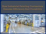 How Industrial Painting Contractors Ensures Efficiency And Durability