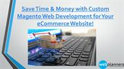 Save Time & Money with Custom Magento Web Development for Your eCommer