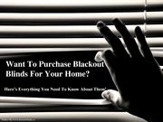 Want To Purchase Blackout Blinds For Your Home