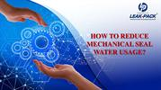 How To Reduce Mechanical Seal Water Usage?