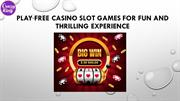 Play Free Casino Slot Games For Fun and Thrilling Experience