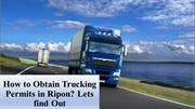 How to Obtain Trucking Permits in Ripon? Lets find Out