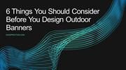 Things You Should Consider Before You Design Outdoor Banners