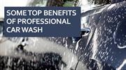 Some top benefits of professional car wash