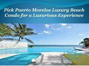 Pick Puerto Morelos Luxury Beach Condo for a Luxurious Experience