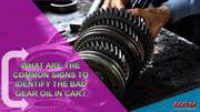 What are the Common Signs to Identify the Bad Gear Oil in Car
