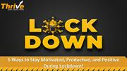 5 Ways to Stay Motivated, Productive, and Positive During Lockdown