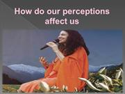How do our perceptions affect us