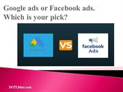 Google ads or Facebook ads. Which is your pick?