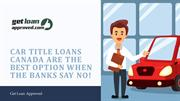 Car Title Loans Canada Are The Best Option When The Banks Says No