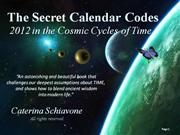 The Secret Calendar Codes: 2012 in the Cosmic Cycles of Time