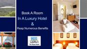 Book A Room In A Luxury Hotel And Reap Numerous Benefits
