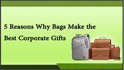 5 Reasons Why Bags Make Best Corporate Gifts | Corporate Gifts In Delh
