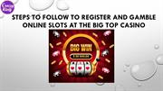 Steps To Follow To Register And Gamble Online Slots At The Big Top Cas