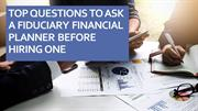 Top questions to ask a fiduciary financial planner before hiring one