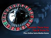 Consider These Easy Tips & Tricks To Plan Online Satta Matka Game