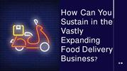 How Can You Sustain in the Vastly Expanding Food Delivery Business_