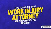 Right Work Injury Attorney for Compensation You Deserve