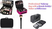 PROFESSIONAL MAKEUP BAG WITH A BRUSH HOLDER MAKES A DIFFERENCE
