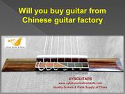 Will you buy guitar from Chinese guitar factory