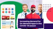 Increasing demand for On-demand Apps in this COVID-19 season