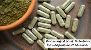 Knowing about Dilution Homeopathic Medicine