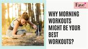 Why Morning Workouts Might Be Your Best Workouts?