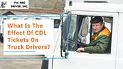 What Is The Effect Of CDL Tickets On Truck Drivers