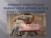 Beautify your look and grab attention with stylish leather handbags