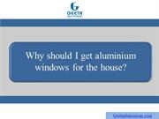 Why should I get aluminium windows for the house