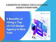 6 Benefits of Hiring a Top UI-UX Design Agency in New York