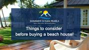 Things to consider before buying a beach house!